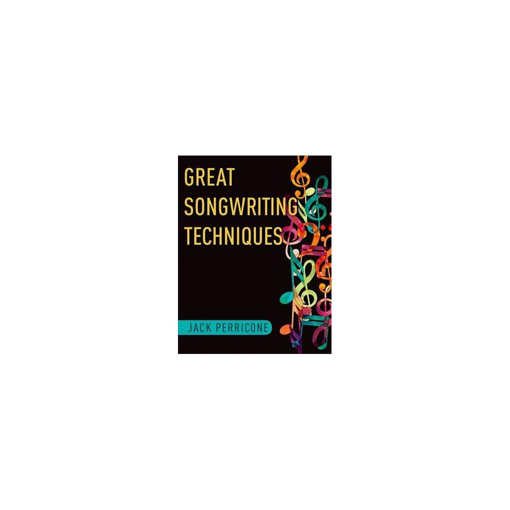 Great Songwriting Techniques - by Jack Perricone (Hardcover)