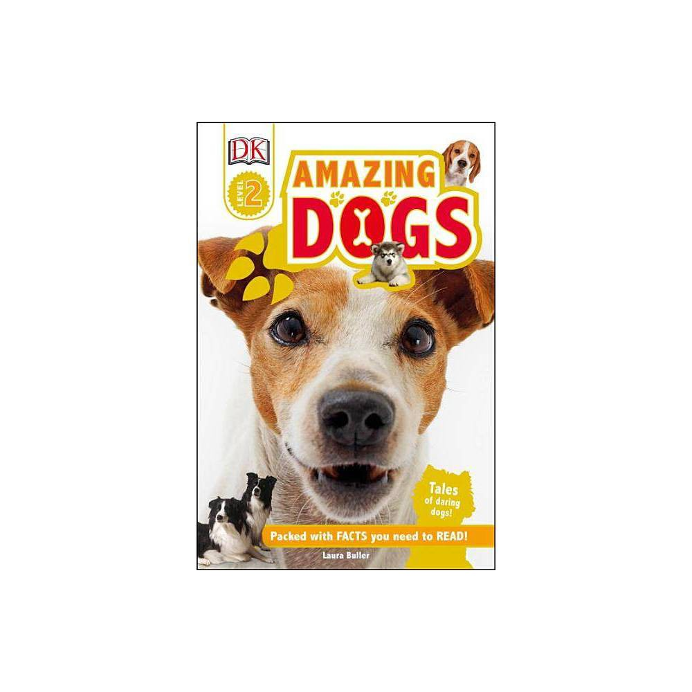 DK Readers L2: Amazing Dogs - (DK Readers: Level 2) by Laura Buller (Hardcover)