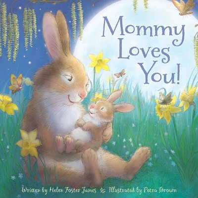Mommy Loves You - by  Helen Foster James (Hardcover)