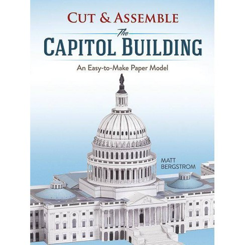 Cut & Assemble the Capitol Building - by  Matt Bergstrom (Paperback) - image 1 of 1