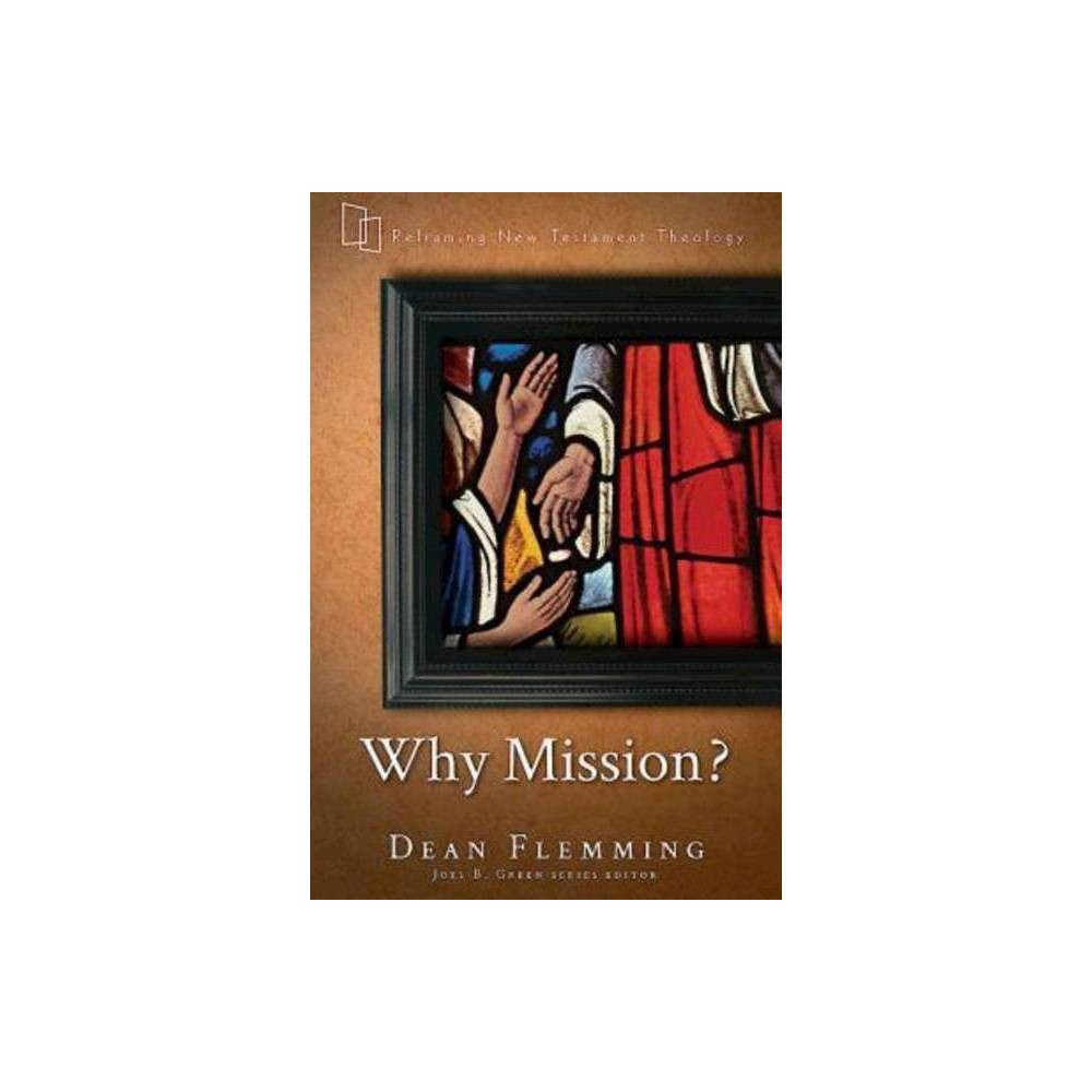 Why Mission Reframing New Testament Theology By Dean Flemming Paperback