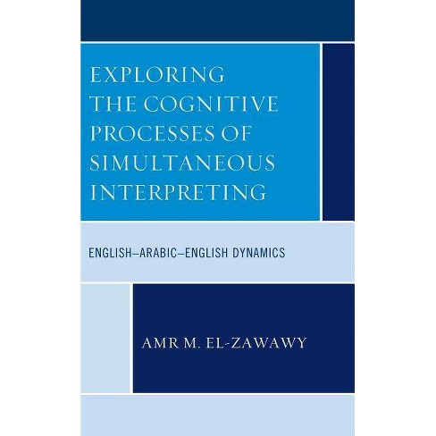 Exploring the Cognitive Processes of Simultaneous Interpreting - by  Amr M El-Zawawy (Hardcover) - image 1 of 1
