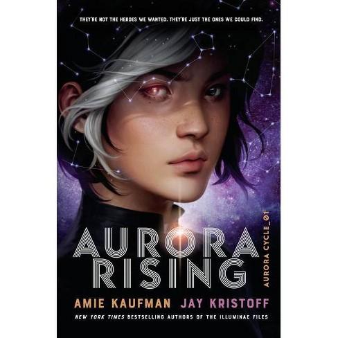 Aurora Rising - (Aurora Cycle) By Amie Kaufman & Jay Kristoff (Paperback) :  Target