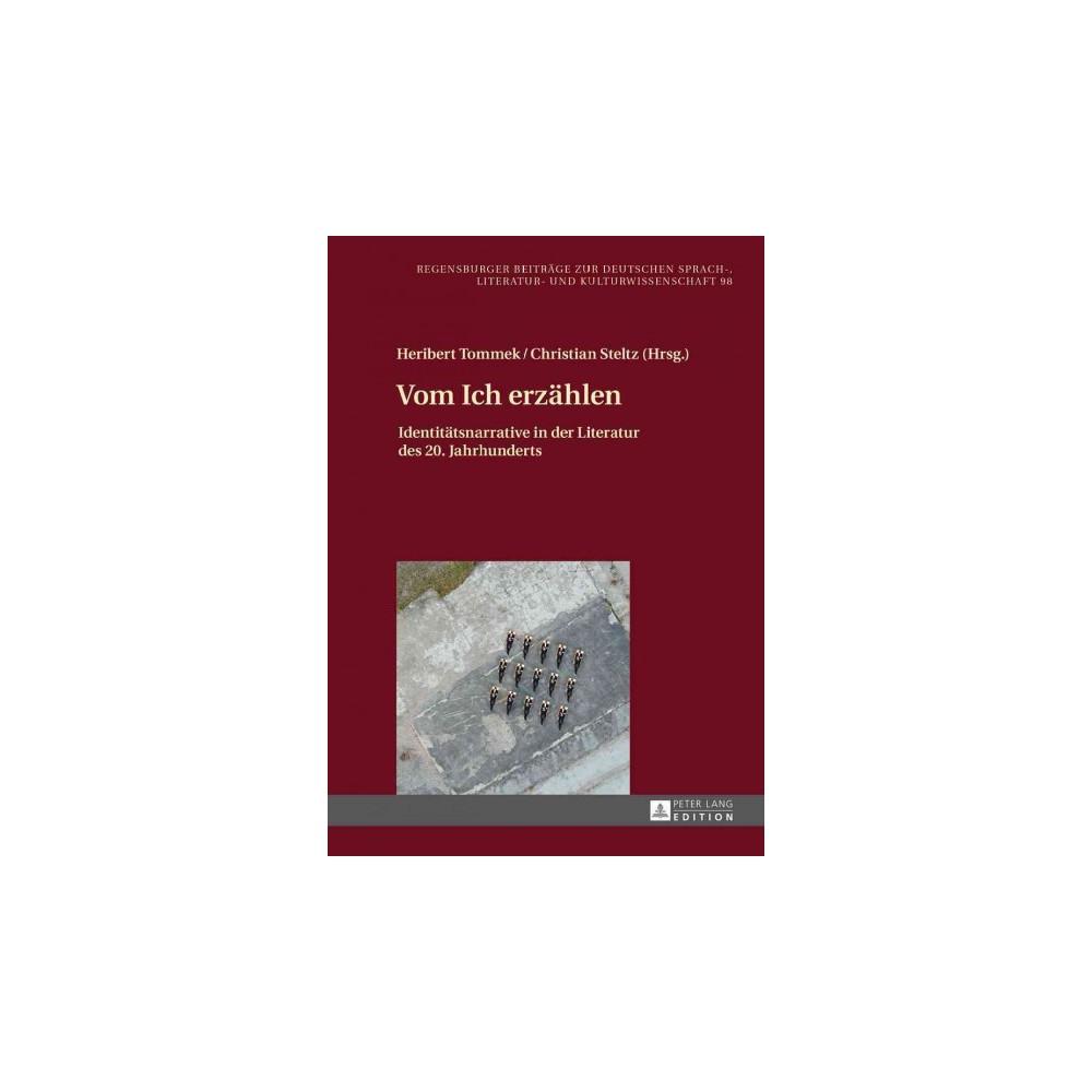 Vom Ich Erzaehlen : Identitaetsnarrative in Der Literatur Des 20. Jahrhunderts (Hardcover)