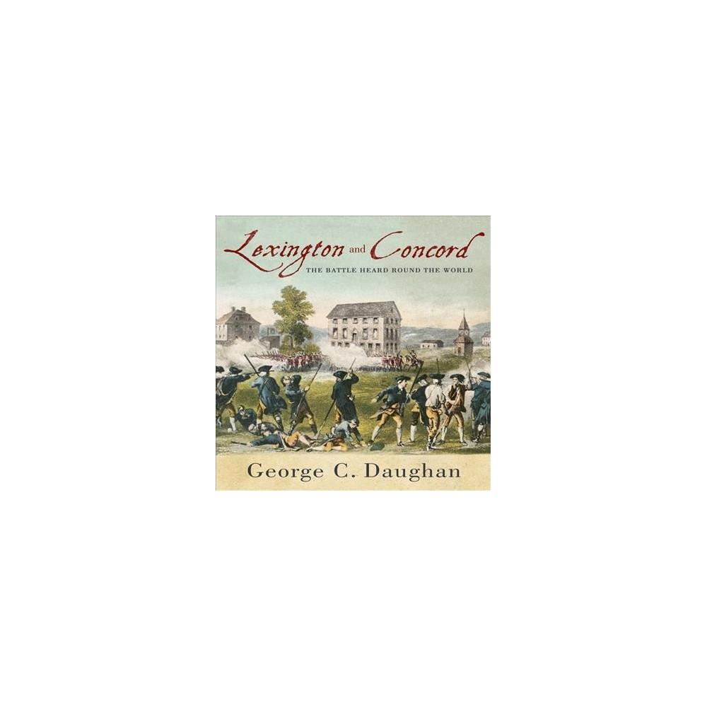 Lexington and Concord : The Battle Heard Round the World - Unabridged by George C. Daughan (CD/Spoken
