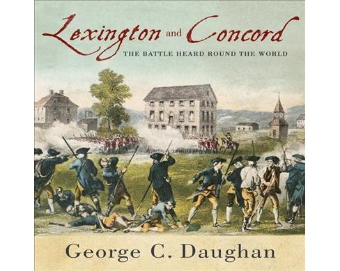 Lexington and Concord : The Battle Heard Round the World - Unabridged by George C. Daughan (CD/Spoken - image 1 of 1