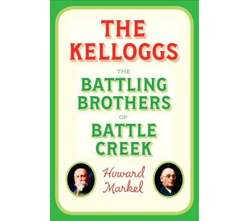 Kelloggs : The Battling Brothers of Battle Creek -  by Howard Markel (Hardcover) - image 1 of 1
