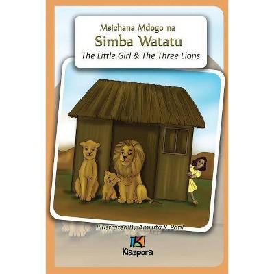 Msichana Mdogo na Simba Watatu - The Little Girl and The Three Lions - Swahili Children's Book - (Paperback)