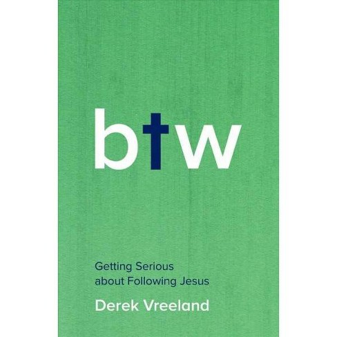 By the Way : Getting Serious About Following Jesus -  by Derek Vreeland (Paperback) - image 1 of 1
