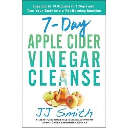 7-Day Apple Cider Vinegar Cleanse - by Jj Smith (Paperback)