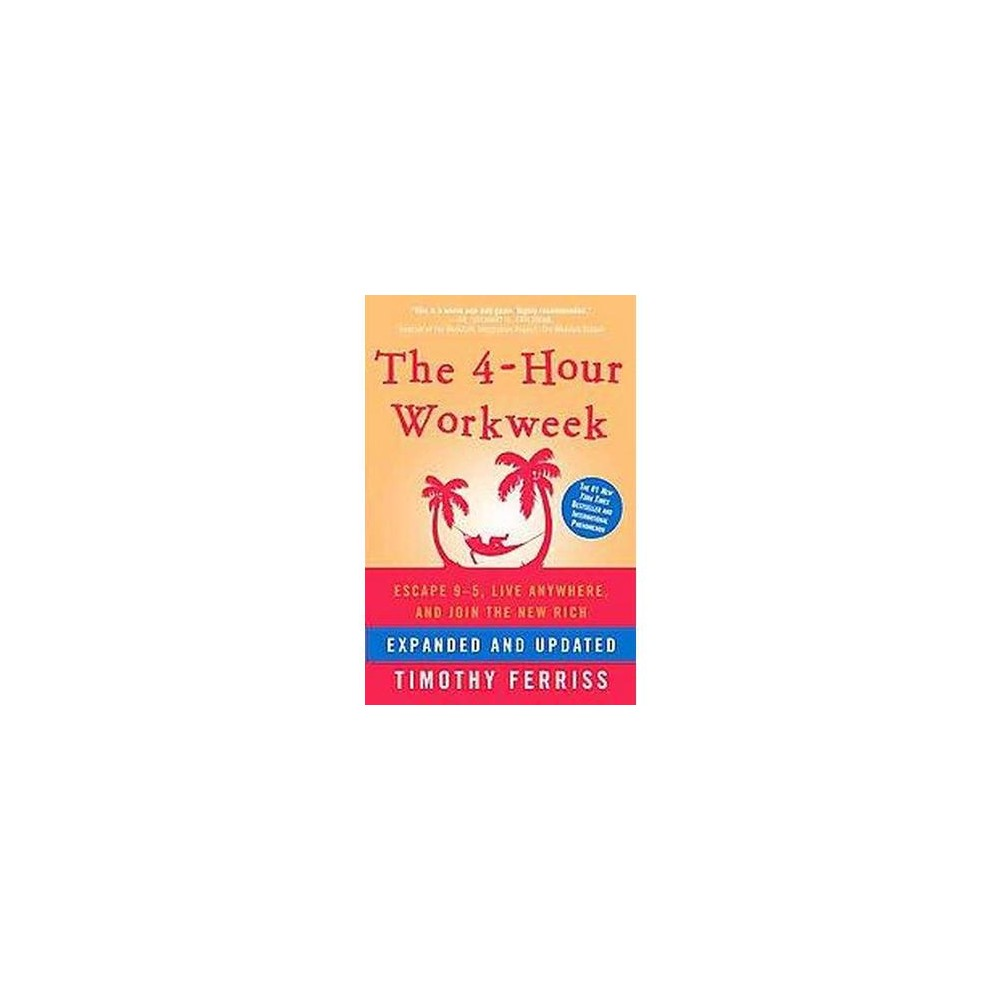 4-Hour Workweek : Escape 9-5, Live Anywhere, and Join the New Rich (Expanded / Updated) (Hardcover)
