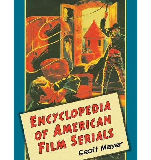 Encyclopedia of American Film Serials (Paperback) (Geoff Mayer) - image 1 of 1
