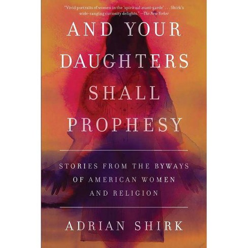 And Your Daughters Shall Prophesy - by  Adrian Shirk (Paperback) - image 1 of 1