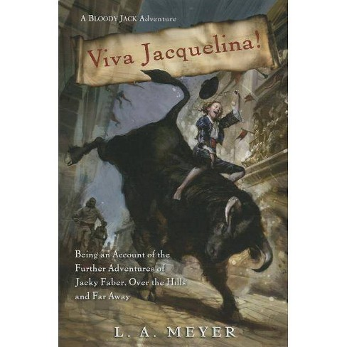 Viva Jacquelina! - (Bloody Jack Adventures (Numbered Paperback)) by  L A Meyer (Paperback) - image 1 of 1