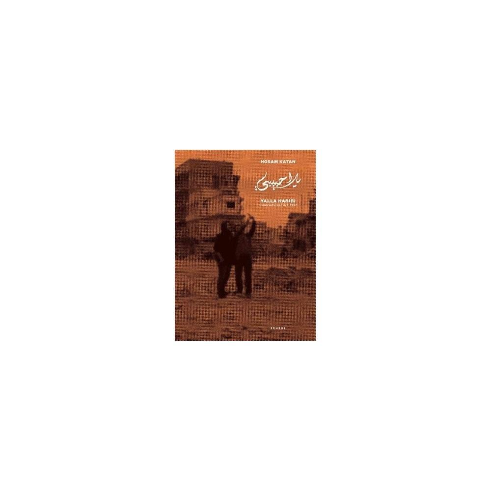Yalla Habibi : Living With War in Aleppo - by Hosam Katan (Hardcover)