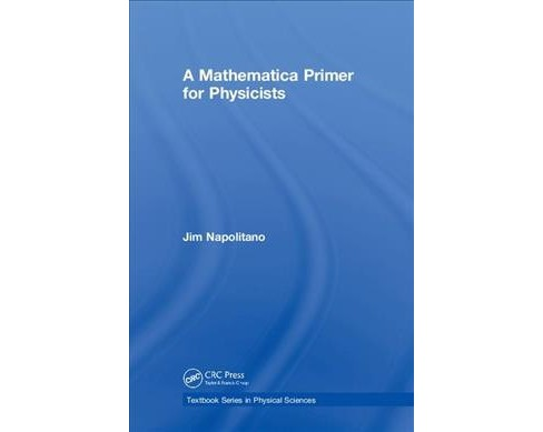 Mathematica Primer for Physicists -  by Jim Napolitano (Hardcover) - image 1 of 1