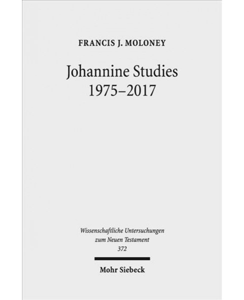 Johannine Studies 1975-2017 (Hardcover) (Francis J. Moloney) - image 1 of 1
