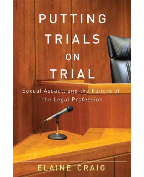 Putting Trials on Trial : Sexual Assault and the Failure of the Legal Profession -  (Hardcover) - image 1 of 1