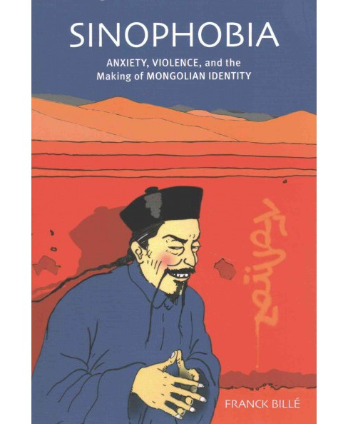 Sinophobia : Anxiety, Violence, and the Making of Mongolian Identity (Reprint) (Paperback) (Franck - image 1 of 1
