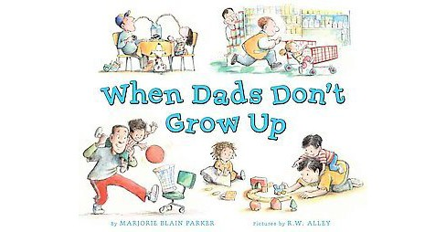 When Dads Don't Grow Up (School And Library) (Marjorie Blain Parker) - image 1 of 1