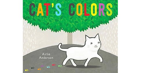 Cat's Colors (Hardcover) (Airlie Anderson) - image 1 of 1
