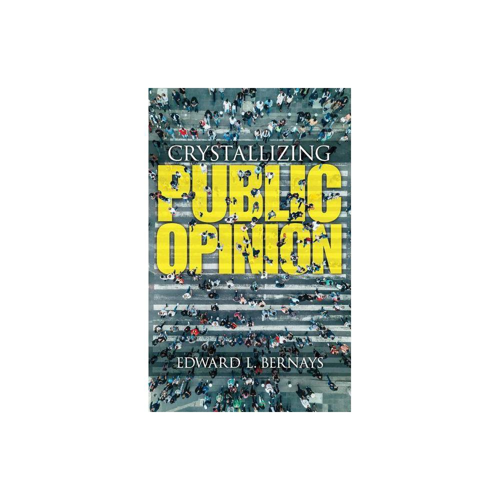 Crystallizing Public Opinion By Edward Bernays Paperback