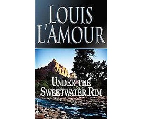 Under the Sweetwater Rim (Paperback) (Louis L'Amour) - image 1 of 1