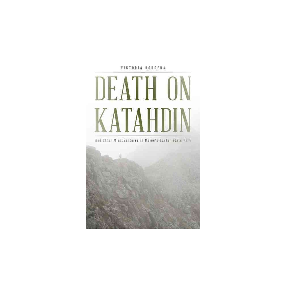 Death on Katahdin : And Other Misadventures in Maine's Baxter State Park - by Randi Minetor (Paperback)
