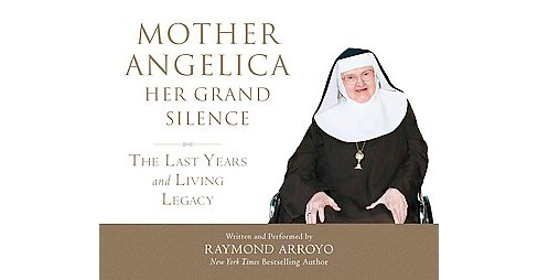 Mother Angelica Her Grand Silence : The Last Years and Living Legacy (CD/Spoken Word) (Raymond Arroyo) - image 1 of 1