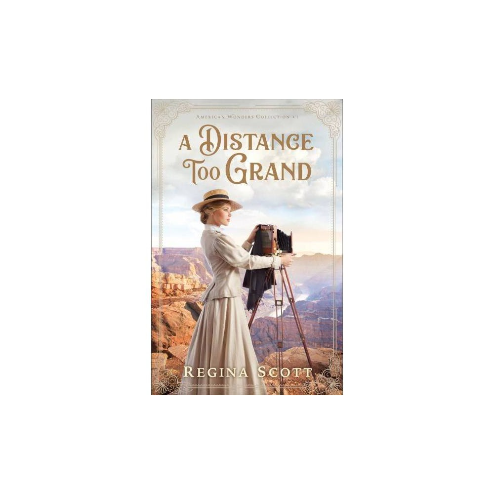 Distance Too Grand - (American Wonders Collection) by Regina Scott (Paperback)