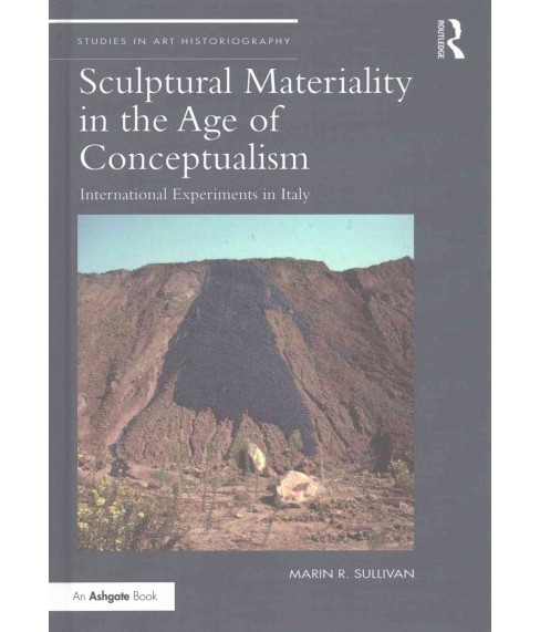 Sculptural Materiality in the Age of Conceptualism : International Experiments in Italy (Hardcover) - image 1 of 1