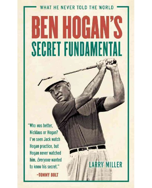 Ben Hogan's Secret Fundamental : What He Never Told the World (Paperback) (Larry Miller) - image 1 of 1