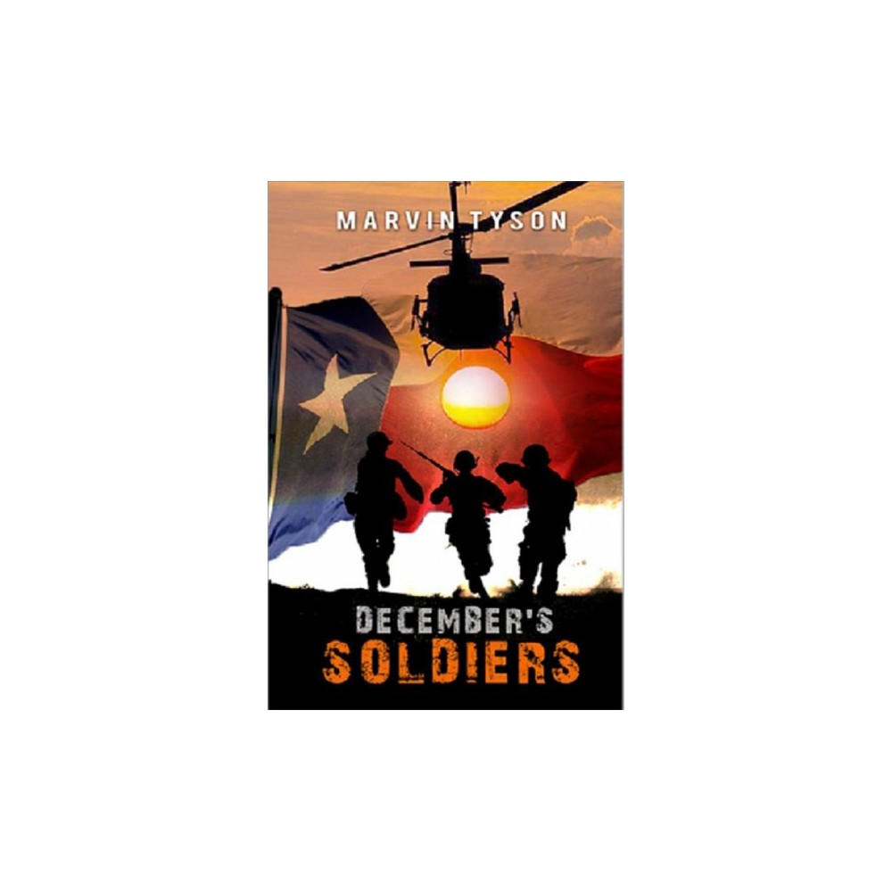 December's Soldiers - by Marvin Tyson (Hardcover)