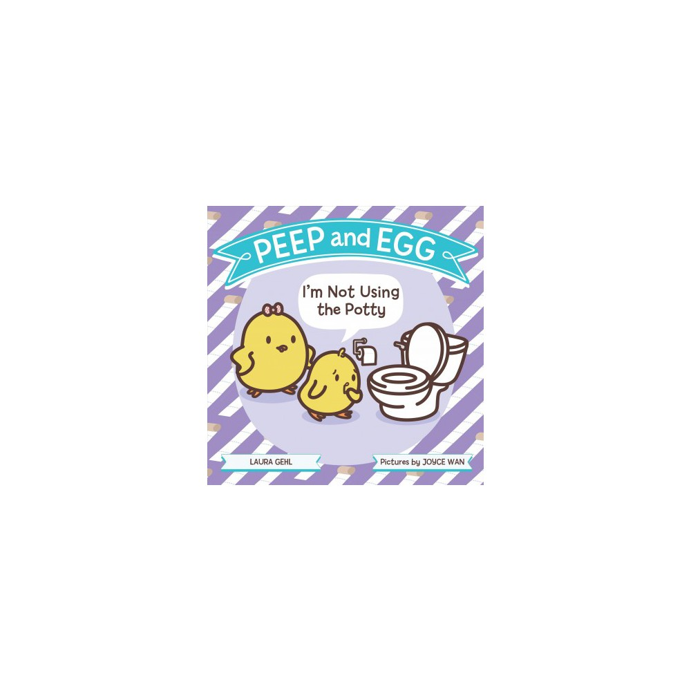 I'm Not Using the Potty - (Peep and Egg) by Laura Gehl (School And Library)