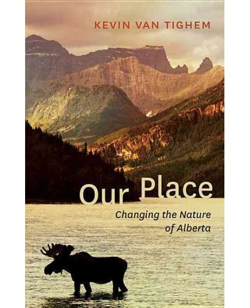 Our Place : Changing the Nature of Alberta (Paperback) (Kevin Van Tighem) - image 1 of 1