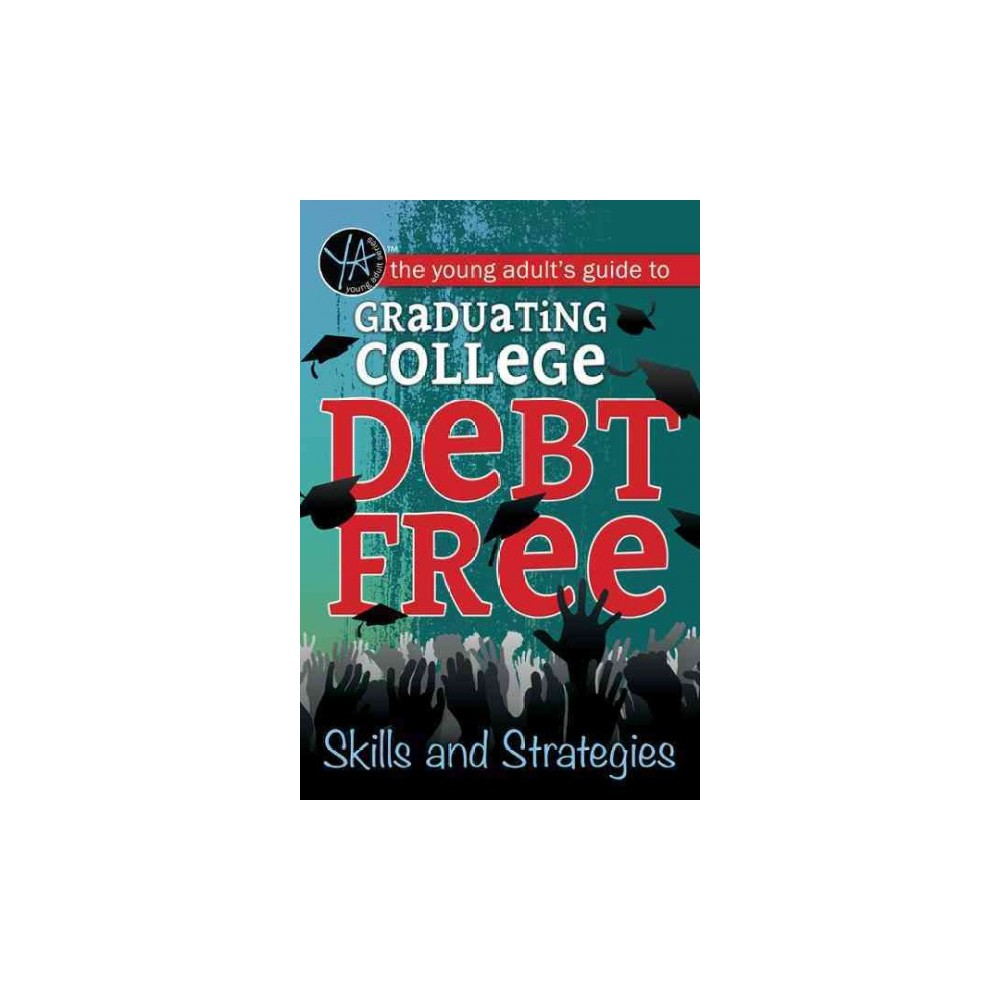 Young Adult's Guide to Graduating College Debt-Free : Skills and Strategies - (Paperback)