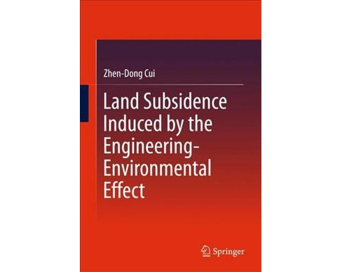 Land Subsidence Induced by Engineering-environmental Effects -  by Zhen-dong Cui (Hardcover) - image 1 of 1