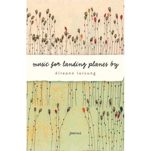 Music for Landing Planes by - by  Eireann Lorsung (Paperback) - image 1 of 1