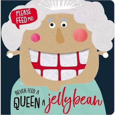 Never Feed a Queen a Jellybean - by Make Believe Ideas Ltd (Board Book)