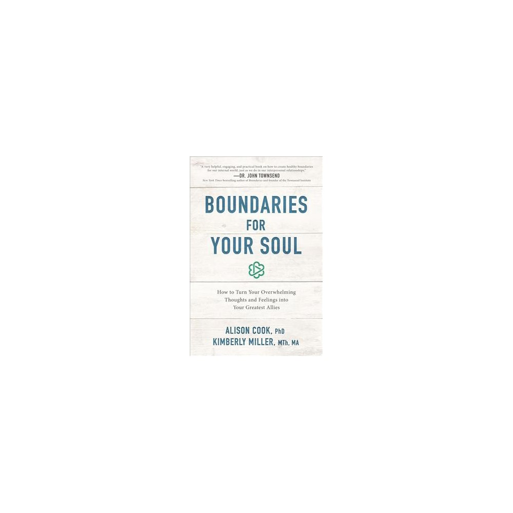 Boundaries for Your Soul : How to Turn Your Overwhelming Thoughts and Feelings into Your Greatest Allies