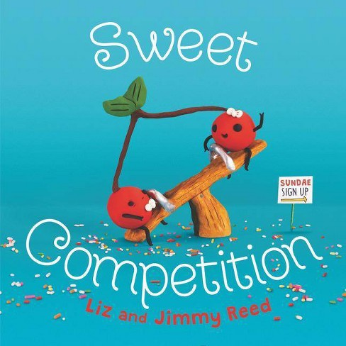 Sweet Competition - by  Liz Reed & Jimmy Reed (Hardcover) - image 1 of 1