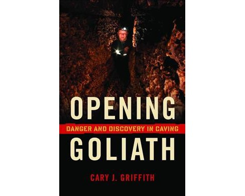 Opening Goliath : Danger and Discovery in Caving -  Reprint by Cary J. Griffith (Paperback) - image 1 of 1