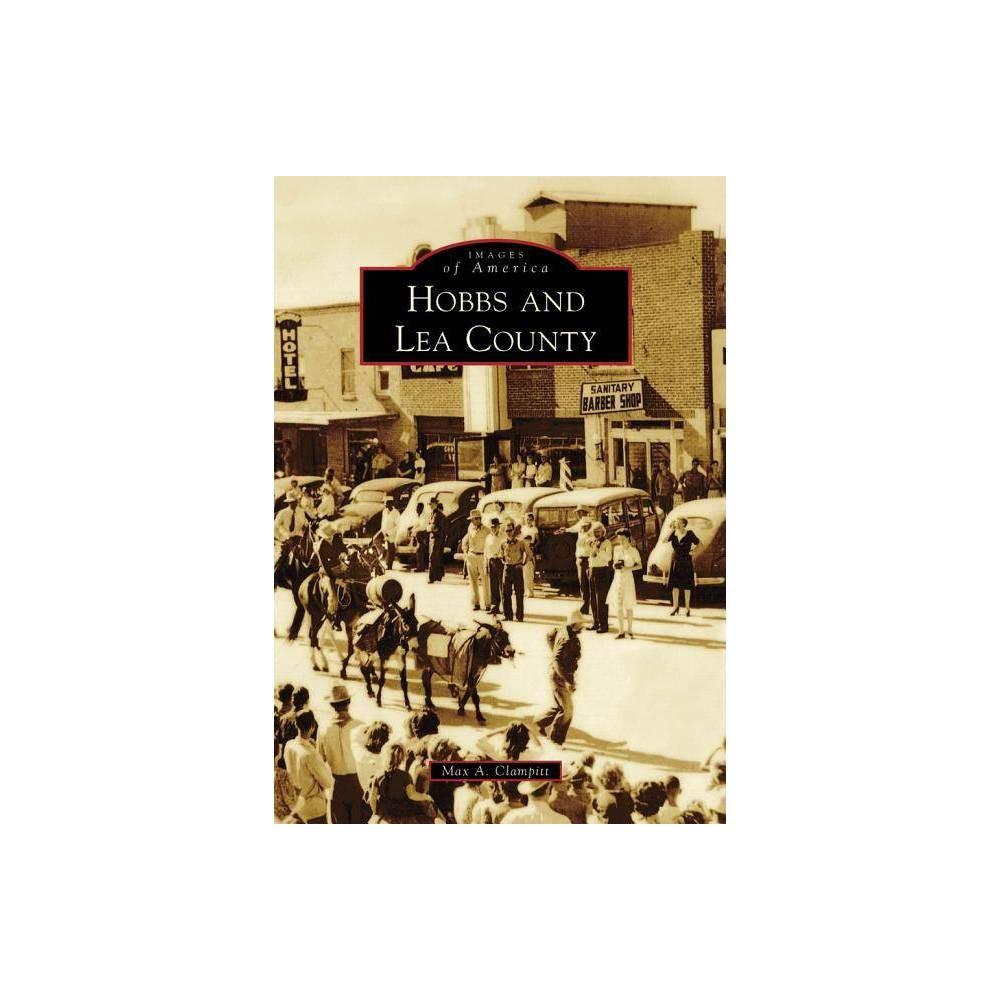 Hobbs And Lea County Images Of America Arcadia Publishing By Max A Clampitt Paperback