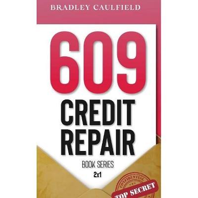 609 Credit Repair Series - by  Bradley Caulfield (Hardcover)