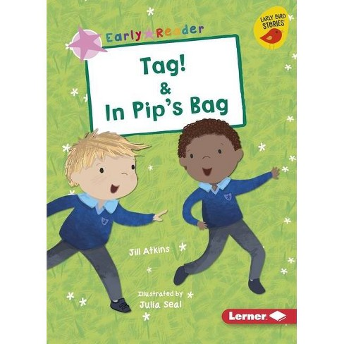 Tag! & in Pip's Bag - (Early Bird Readers -- Pink (Early Bird Stories (Tm))) by  Jill Atkins (Paperback) - image 1 of 1