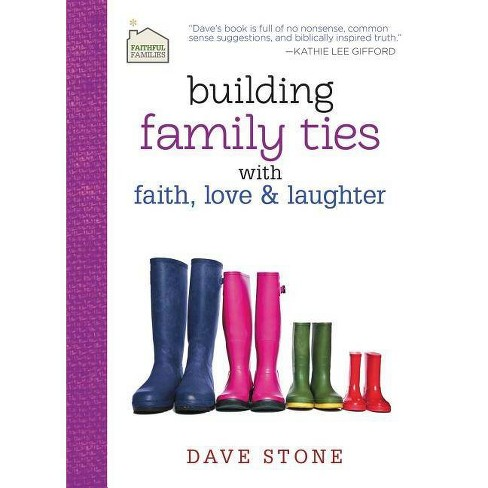 Building Family Ties with Faith, Love & Laughter - (Faithful Families) by  Dave Stone (Hardcover) - image 1 of 1