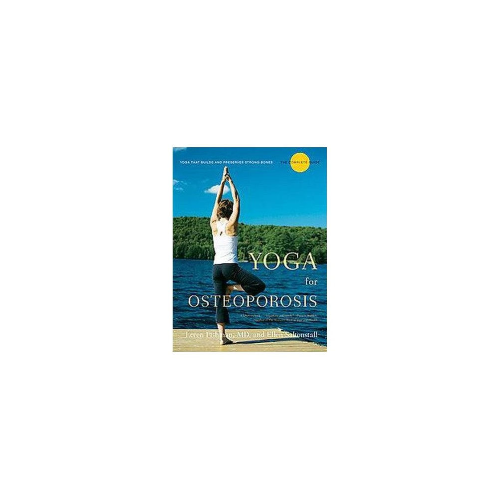 Yoga for Osteoporosis : The Complete Guide (Paperback) (Loren Fishman)