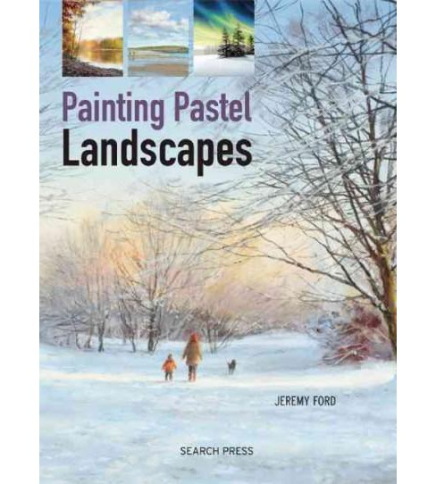 Painting Pastel Landscapes (Paperback) (Jeremy Ford) - image 1 of 1