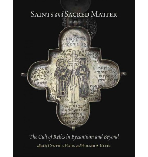 Saints and Sacred Matter : The Cult of Relics in Byzantium and Beyond (Hardcover) - image 1 of 1