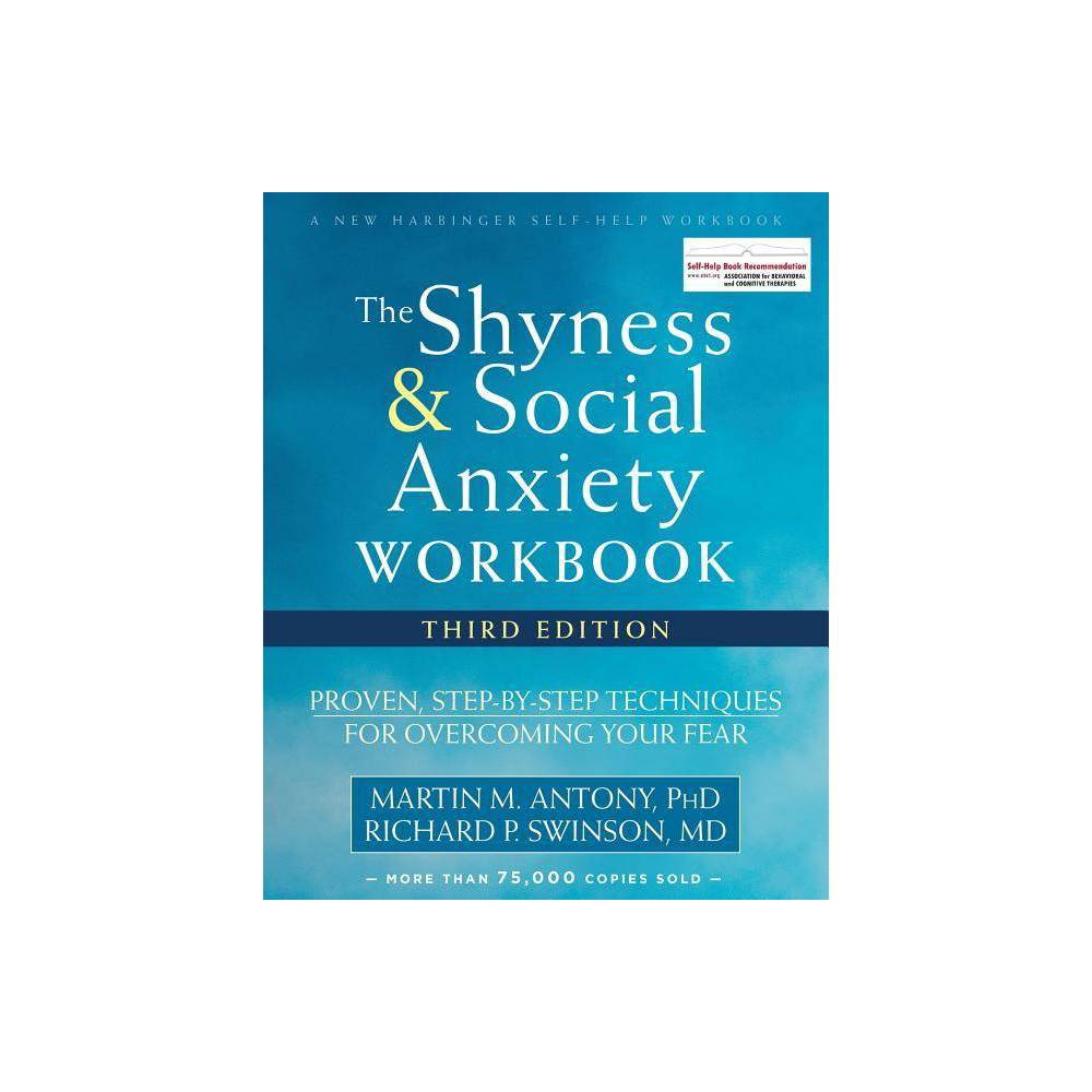 The Shyness And Social Anxiety Workbook 3rd Edition By Martin M Antony Richard P Swinson Paperback